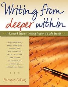 Writing from Deeper Within (Advanced Steps in Writing Fiction and Life Stories) by Bernard Selling, 9780897936477
