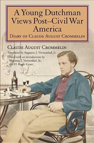 A Young Dutchman Views Post-Civil War America (Diary of Claude August Crommelin) by Claude August Crommelin, Jr. Veenendaal, Augustus J., H. Roger Grant, 9780253356093