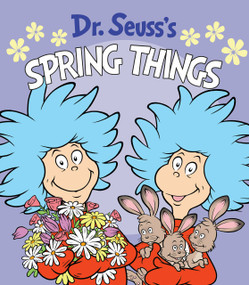 Dr. Seuss's Spring Things by Dr. Seuss, Tom Brannon, 9781984895097