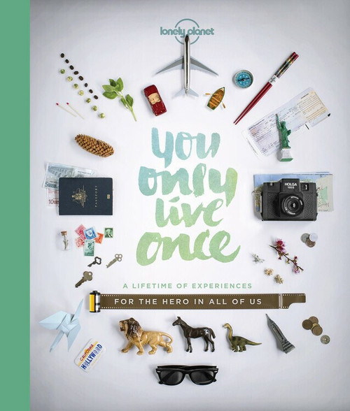 You Only Live Once (A Lifetime of Experiences for the Explorer in all of us) (Miniature Edition) by Lonely Planet, Lonely Planet, 9781743601648