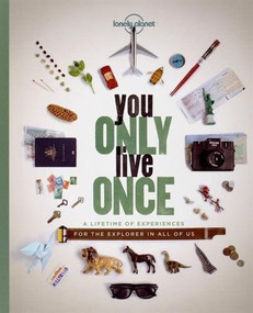 You Only Live Once (A Lifetime of Experiences for the Explorer in all of us) by Lonely Planet, Lonely Planet, 9781743601648