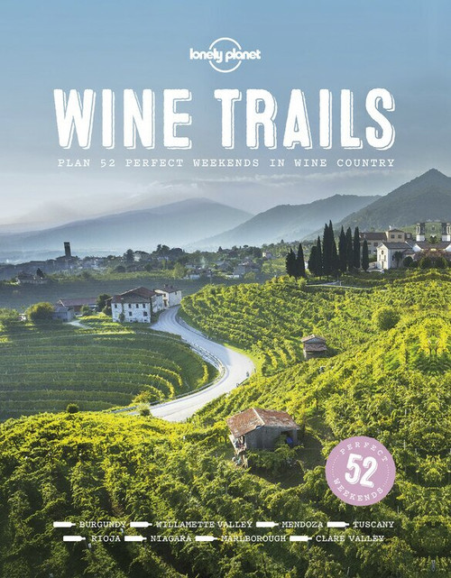 Wine Trails (52 Perfect Weekends in Wine Country) (Miniature Edition) by Lonely Planet Food, Lonely Planet Food, 9781743607503