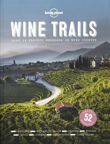 Wine Trails (52 Perfect Weekends in Wine Country) by Lonely Planet Food, Lonely Planet Food, 9781743607503