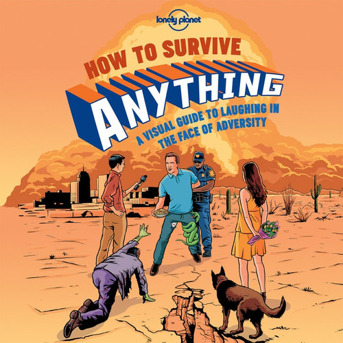 How to Survive Anything (A Visual Guide to Laughing in the Face of Adversity) (Miniature Edition) by Lonely Planet, Lonely Planet, 9781743607527