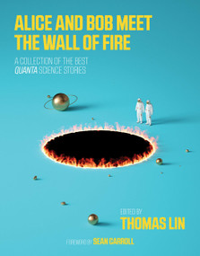 Alice and Bob Meet the Wall of Fire (The Biggest Ideas in Science from Quanta) by Thomas Lin, Sean Carroll, 9780262536349