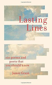 Lasting Lines (100 Poems and Poets That You Should Know) by Jamie Grant, 9781743794241