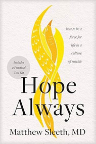 Hope Always (How to Be a Force for Life in a Culture of Suicide) by Matthew Sleeth, 9781496450012