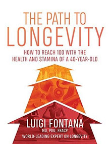 The Path to Longevity (The Secrets to Living a Long, Happy, Healthy Life) by Luigi Fontana, 9781743795965