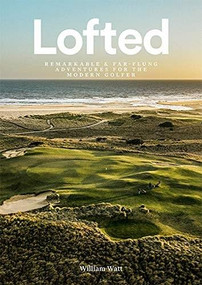 Lofted (Remarkable & Farflung Adventures for the Modern Golfer) by William Watt, 9781743796191