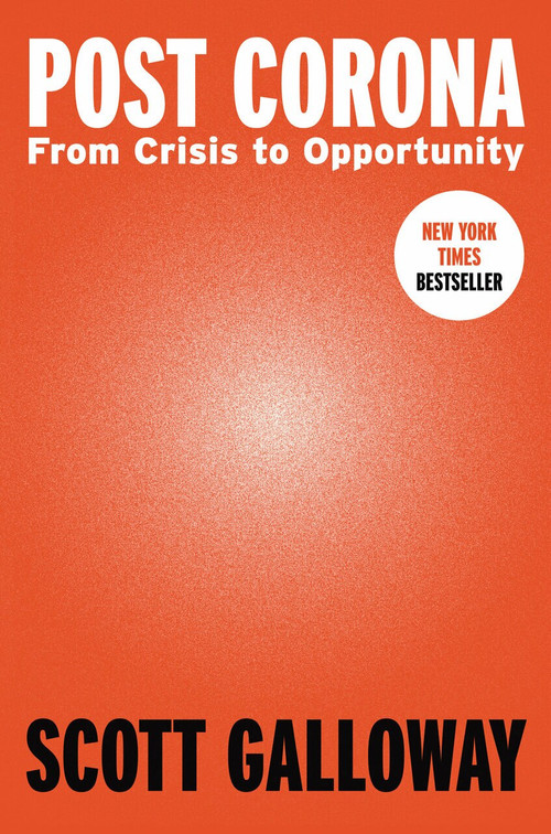 Post Corona (From Crisis to Opportunity) by Scott Galloway, 9780593332214