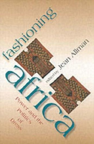 Fashioning Africa (Power and the Politics of Dress) by Jean Allman, 9780253216892