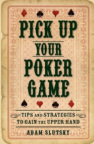 Pick Up Your Poker Game (Tips and Strategies to Gain the Upper Hand) by Adam Slutsky, 9781596528260