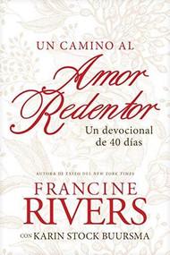Un camino al amor redentor (Un devocional de 40 días) by Francine Rivers, Karin Buursma, 9781496455406