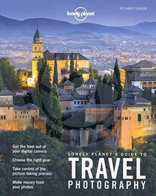 Lonely Planet's Guide to Travel Photography by Lonely Planet, Lonely Planet, Richard I'Anson, Richard I''Anson, 9781760340742