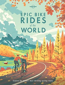 Epic Bike Rides of the World by Lonely Planet, Lonely Planet, 9781760340834