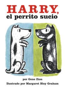 Harry, el perrito sucio (Harry the Dirty Dog (Spanish edition)) by Gene Zion, Margaret Bloy Graham, 9780064434430