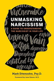 Unmasking Narcissism (A Guide to Understanding the Narcissist in Your Life) by Ettensohn PsyD Mark, Simon MD Jane, 9781623156428