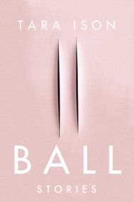 Ball (Stories) by Tara Ison, 9781593766221