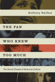 The Fan Who Knew Too Much (The Secret Closets of American Culture) by Anthony Heilbut, 9781593765286