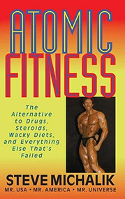 Atomic Fitness (The Alternative to Drugs, Steroids, Wacky Diets, and Everything Else That's Failed) - 9781681626994 by Steve Michalik, 9781681626994