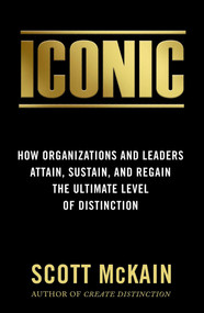 ICONIC (How Organizations and Leaders Attain, Sustain, and Regain the Highest Level of Distinction) by Scott McKain, 9781948677066