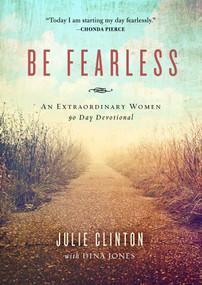 Be Fearless (An Extraordinary Women 90 Day Devotional) by Julie Clinton, 9781948677103