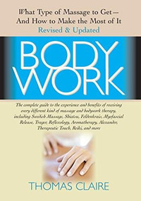 Bodywork (What Type of Massage to Get and How to Make the Most of It) - 9781681627021 by Thomas Claire, 9781681627021