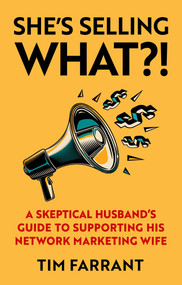 She's Selling What?! (A Skeptical Husband's Guide to Supporting His Network Marketing Wife) by Tim Farrant, 9781948677240