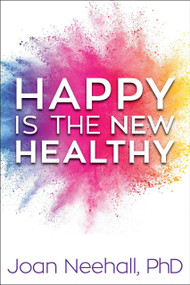 Happy Is the New Healthy by Joan Neehall, 9781948677707