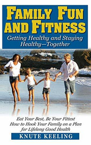 Family Fun and Fitness (Getting Healthy and Staying Healthy--Together) by Knute Keeling, 9781681627175