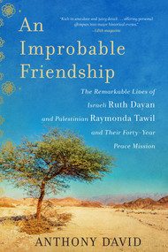 An Improbable Friendship (The Remarkable Lives of Israeli Ruth Dayan and Palestinian Raymonda Tawil and Their Forty-Year Peace Mission) - 9781948924177 by Anthony David, 9781948924177