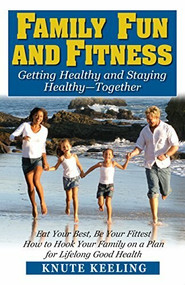 Family Fun and Fitness (Getting Healthy and Staying Healthy--Together) - 9781591202554 by Knute Keeling, 9781591202554