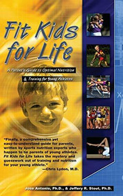 Fit Kids for Life (A Parents' Guide to Optimal Nutrition & Training for Young Athletes) - 9781681627199 by Ph.D. Antonio, Jose, Jeffrey R. Stout, 9781681627199