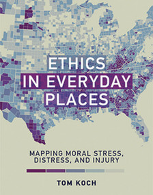 Ethics in Everyday Places (Mapping Moral Stress, Distress, and Injury) by Tom Koch, 9780262037211