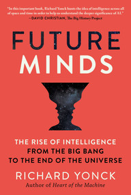 Future Minds (The Rise of Intelligence from the Big Bang to the End of the Universe) by Richard Yonck, 9781948924382