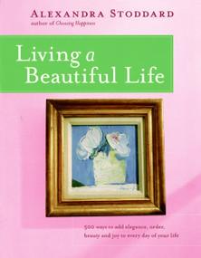 Living a Beautiful Life by Alexandra Stoddard, 9780380705115