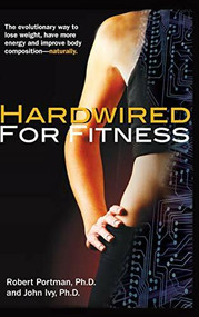 Hardwired for Fitness (The Evolutionary Way to Lose Weight, Have More Energy, and Improve Body Composition Naturally) by Robert Portman, John Ivy, 9781681627274