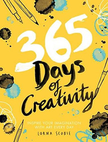 365 Days of Creativity (Inspire Your Imagination with Art Every Day) by Lorna Scobie, 9781784882792