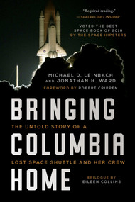 Bringing Columbia Home (The Untold Story of a Lost Space Shuttle and Her Crew) - 9781948924610 by Michael D. Leinbach, Jonathan H. Ward, Robert Crippen, Eileen M. Collins, 9781948924610