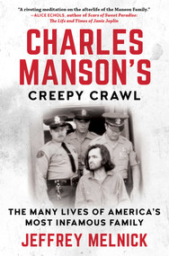 Charles Manson's Creepy Crawl (The Many Lives of America's Most Infamous Family) by Jeffrey Melnick, 9781948924764