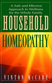 Household Homeopathy (A Safe and Effective Approach to Wellness for the Whole Family) by Vinton McCabe, 9781681627359