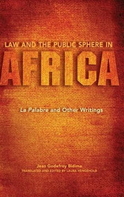 Law and the Public Sphere in Africa (La Palabre and Other Writings) by Jean Godefroy Bidima, Laura Hengehold, 9780253011244