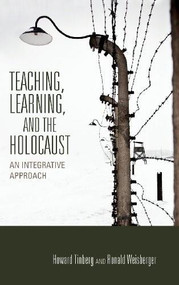 Teaching, Learning, and the Holocaust (An Integrative Approach) by Howard Tinberg, Ronald Weisberger, 9780253011329