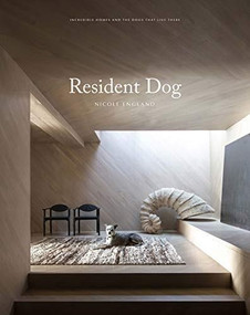 Resident Dog (Volume Two) (Incredible Homes and the Dogs Who Live There) by Nicole England, 9781784883508