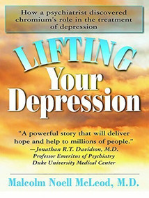 Lifting Your Depression (How a Psychiatrist Discovered Chromium's Role in the Treatment of Depression) - 9781681629391 by Malcolm N. McLeod, 9781681629391