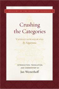 Crushing the Categories (Vaidalyaprakarana) by Nagarjuna, Jan Westerhoff, 9781949163001