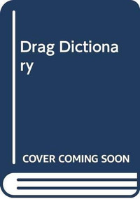 Drag Dictionary (An illustrated glossary of fierce Queen slang) by Alba De Zanet, Roberto Garcia, 9781784884253