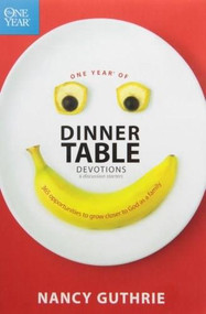 One Year of Dinner Table Devotions and Discussion Starters (365 Opportunities to Grow Closer to God as a Family) by Nancy Guthrie, 9781414318950