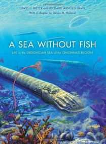 A Sea without Fish (Life in the Ordovician Sea of the Cincinnati Region) by Richard Arnold Davis, David L. Meyer, 9780253351982