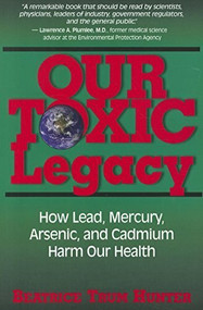 Our Toxic Legacy (How Lead, Mercury, Arsenic, and Cadmium Harm Our Health) by Beatrice Trum Hunter, 9781591202844